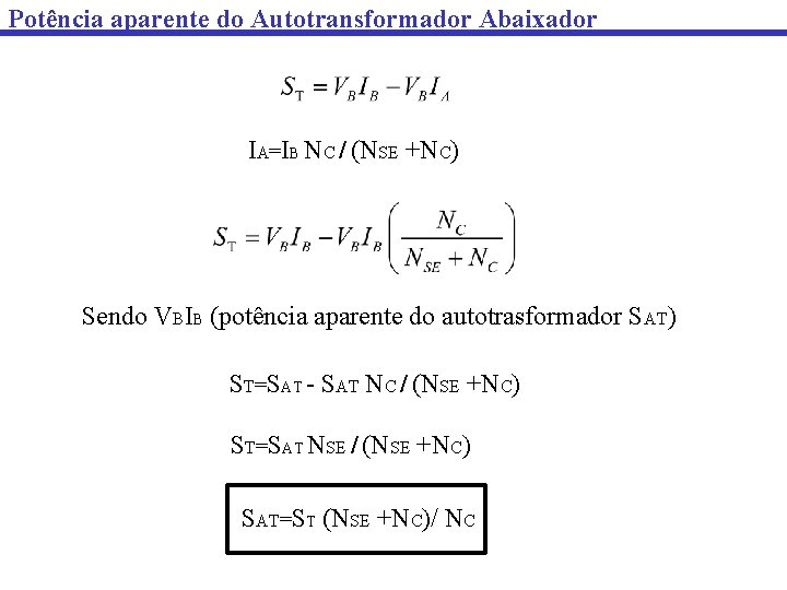 Potência aparente do Autotransformador Abaixador IA=IB NC / (NSE +NC) Sendo VBIB (potência aparente