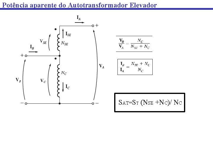 Potência aparente do Autotransformador Elevador SAT=ST (NSE +NC)/ NC
