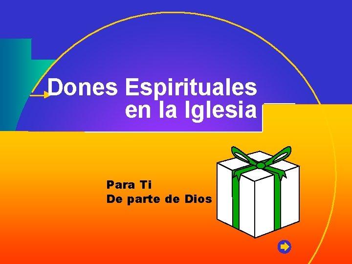 Dones Espirituales en la Iglesia Para Ti De parte de Dios