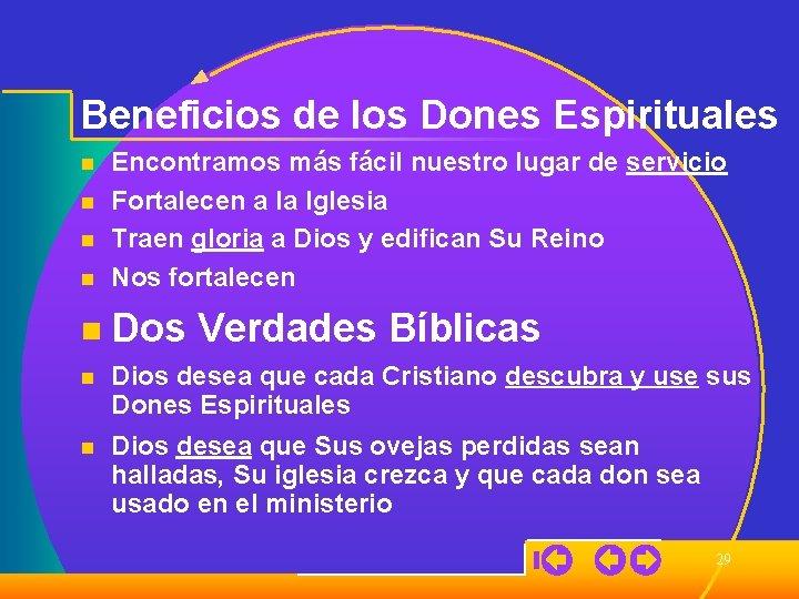 Beneficios de los Dones Espirituales n Encontramos más fácil nuestro lugar de servicio Fortalecen