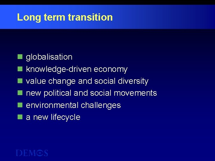 Long term transition n n n globalisation knowledge-driven economy value change and social diversity