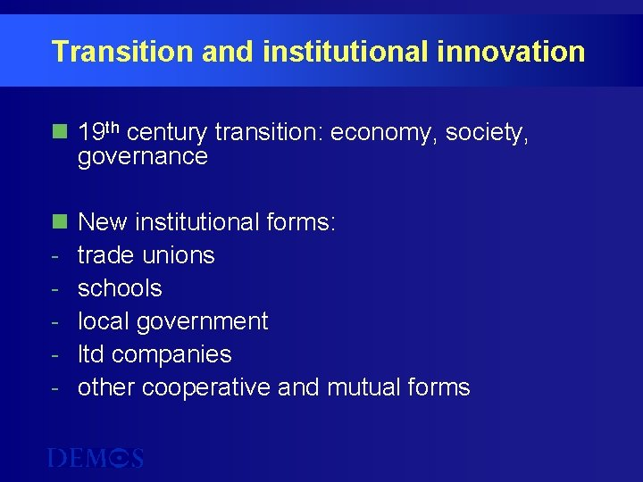 Transition and institutional innovation n 19 th century transition: economy, society, governance n -