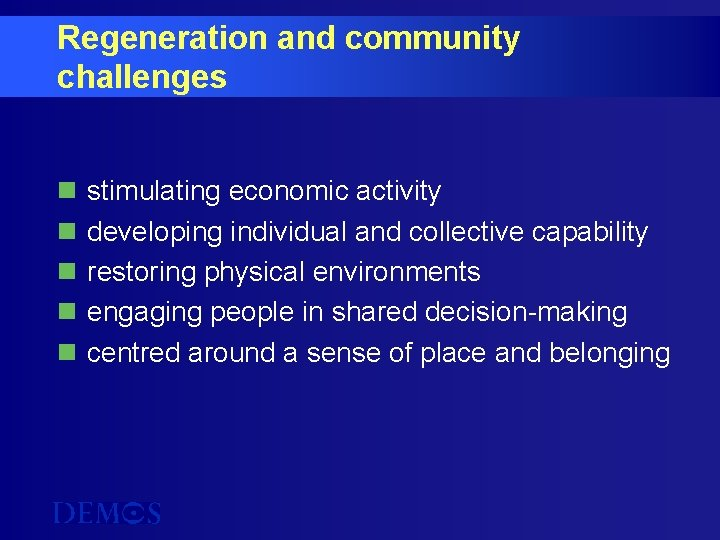 Regeneration and community challenges n n n stimulating economic activity developing individual and collective