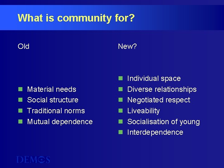 What is community for? Old n n Material needs Social structure Traditional norms Mutual