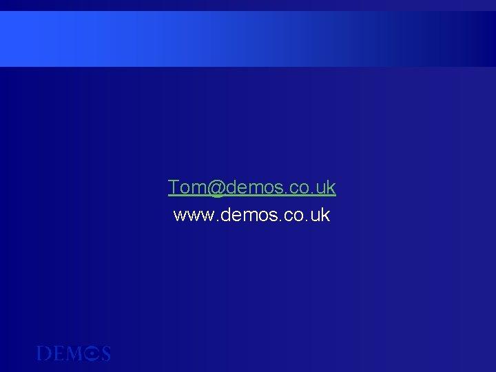 Tom@demos. co. uk www. demos. co. uk
