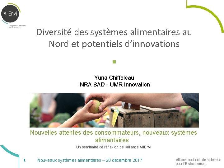 Diversité des systèmes alimentaires au Nord et potentiels d'innovations § Yuna Chiffoleau INRA SAD