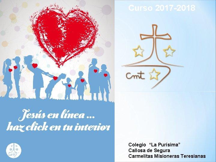 """Curso 2017 -2018 Colegio """"La Purísima"""" Callosa de Segura Carmelitas Misioneras Teresianas"""