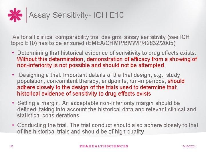 Assay Sensitivity- ICH E 10 As for all clinical comparability trial designs, assay sensitivity