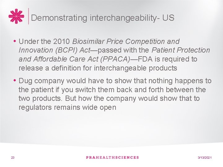 Demonstrating interchangeability- US • Under the 2010 Biosimilar Price Competition and Innovation (BCPI) Act—passed