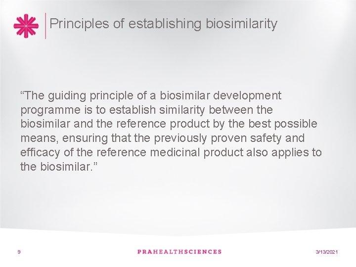 "Principles of establishing biosimilarity ""The guiding principle of a biosimilar development programme is to"