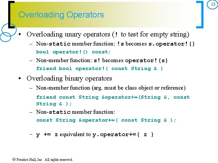 13 Overloading Operators • Overloading unary operators (! to test for empty string) –