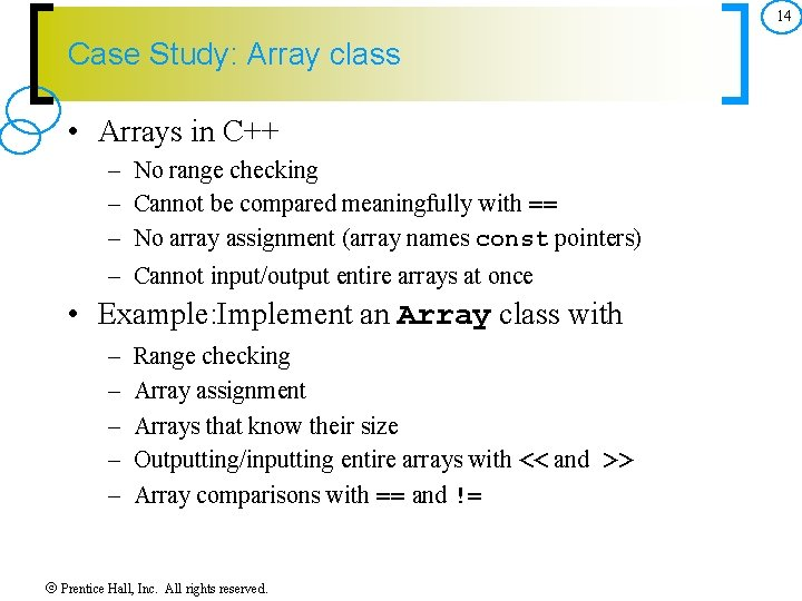 14 Case Study: Array class • Arrays in C++ – – No range checking