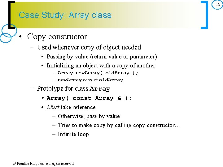 15 Case Study: Array class • Copy constructor – Used whenever copy of object