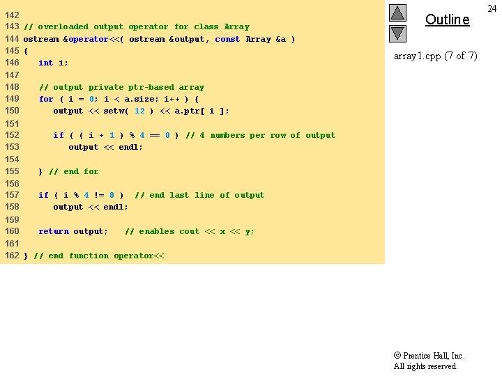 142 143 144 145 146 // overloaded output operator for class Array ostream &operator<<(