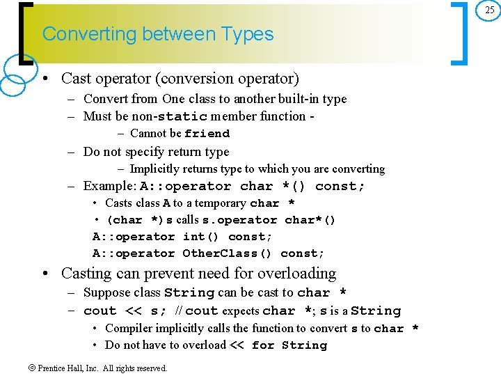 25 Converting between Types • Cast operator (conversion operator) – Convert from One class