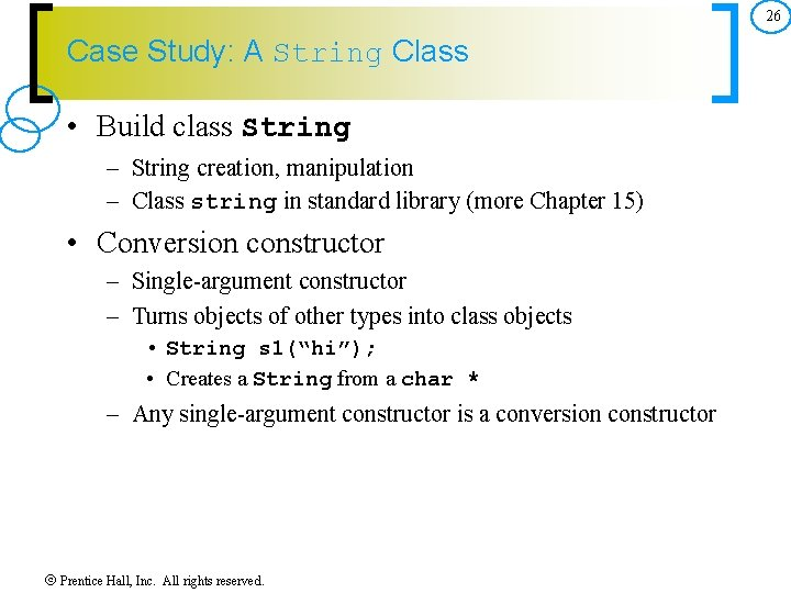26 Case Study: A String Class • Build class String – String creation, manipulation
