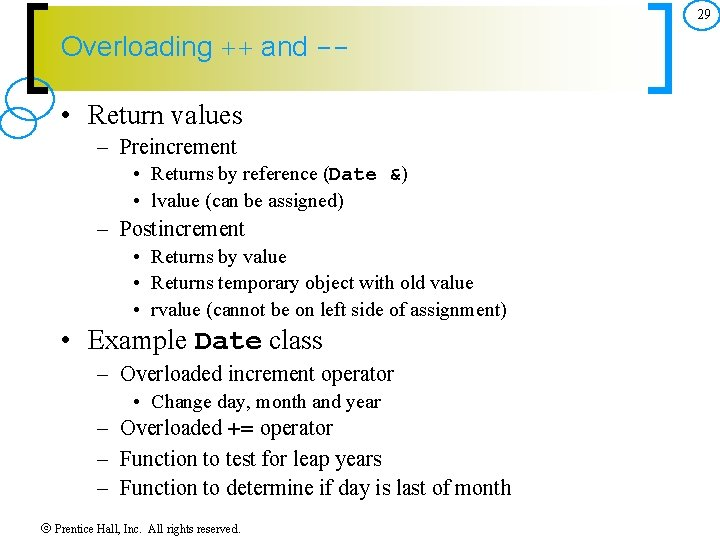 29 Overloading ++ and -- • Return values – Preincrement • Returns by reference