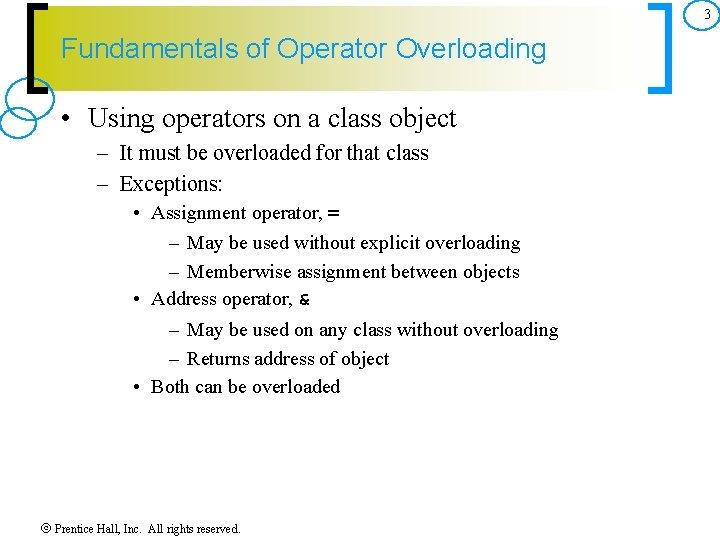3 Fundamentals of Operator Overloading • Using operators on a class object – It