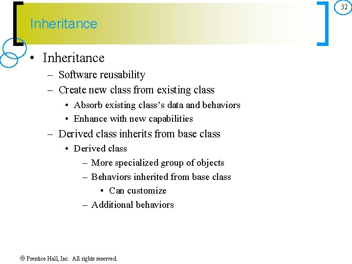 32 Inheritance • Inheritance – Software reusability – Create new class from existing class
