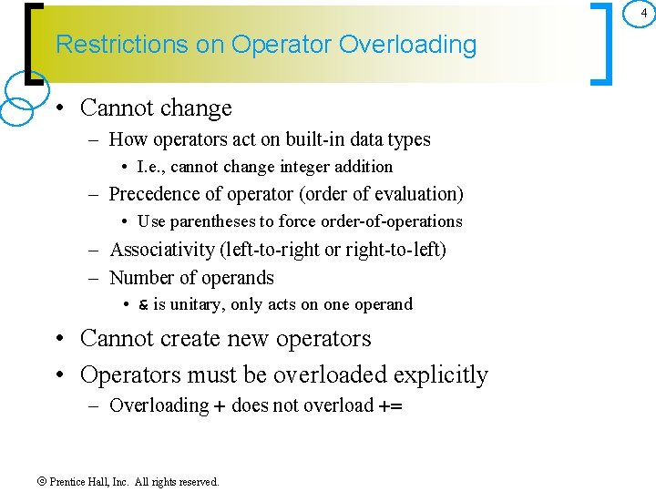 4 Restrictions on Operator Overloading • Cannot change – How operators act on built-in