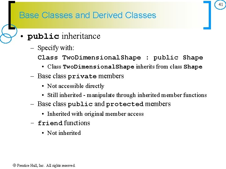 41 Base Classes and Derived Classes • public inheritance – Specify with: Class Two.