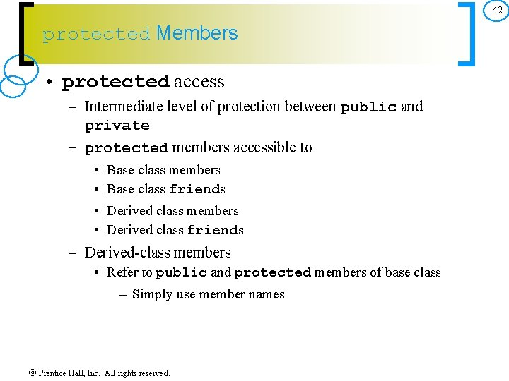 42 protected Members • protected access – Intermediate level of protection between public and