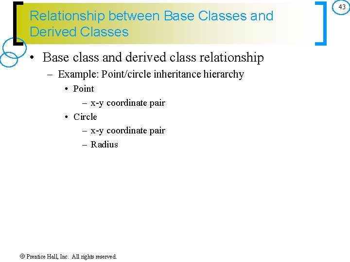 Relationship between Base Classes and Derived Classes • Base class and derived class relationship