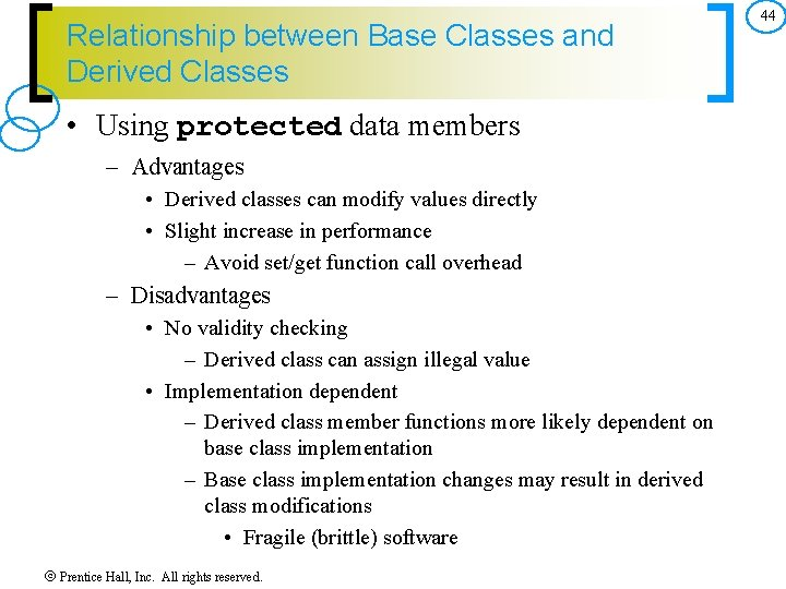 Relationship between Base Classes and Derived Classes • Using protected data members – Advantages