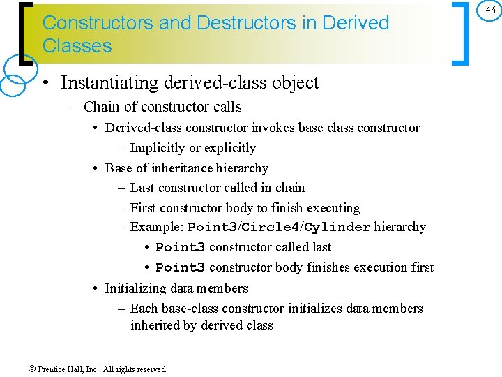 Constructors and Destructors in Derived Classes • Instantiating derived-class object – Chain of constructor
