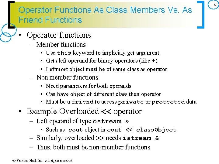 Operator Functions As Class Members Vs. As Friend Functions • Operator functions – Member