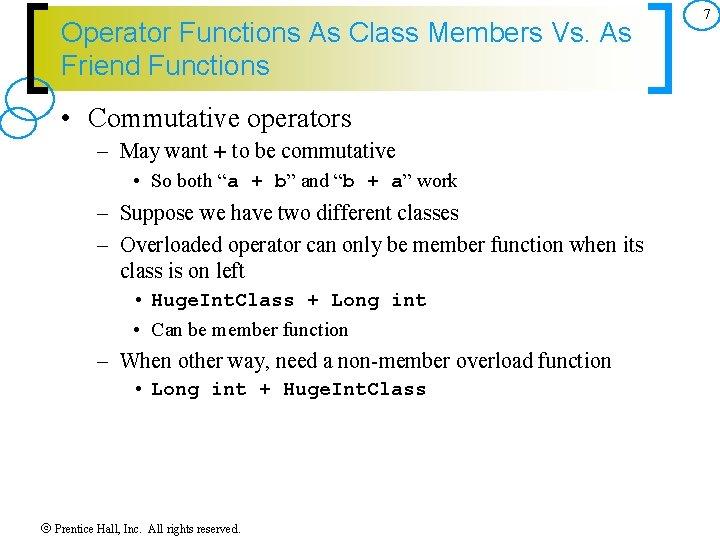 Operator Functions As Class Members Vs. As Friend Functions • Commutative operators – May