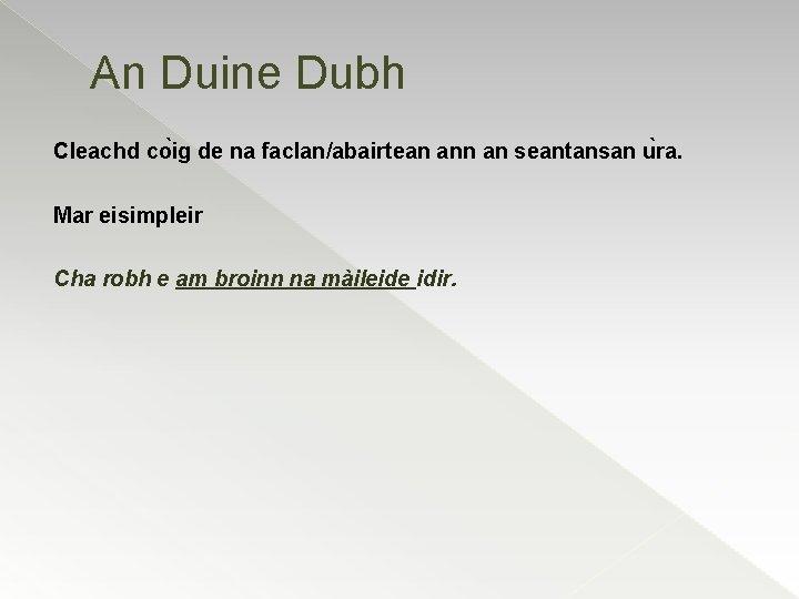 An Duine Dubh Cleachd co ig de na faclan/abairtean an seantansan u ra. Mar