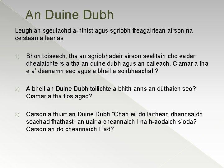 An Duine Dubh Leugh an sgeulachd a-rithist agus sgrìobh freagairtean airson na ceistean a