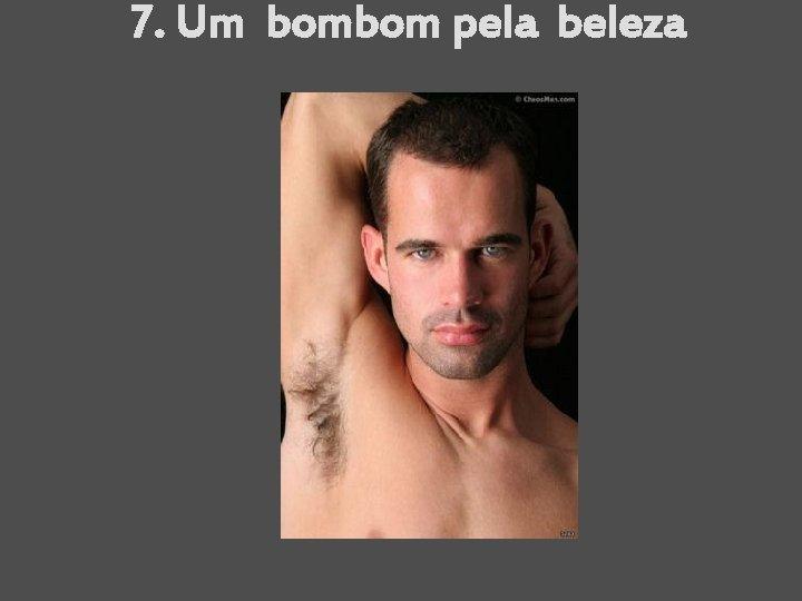 7. Um bombom pela beleza
