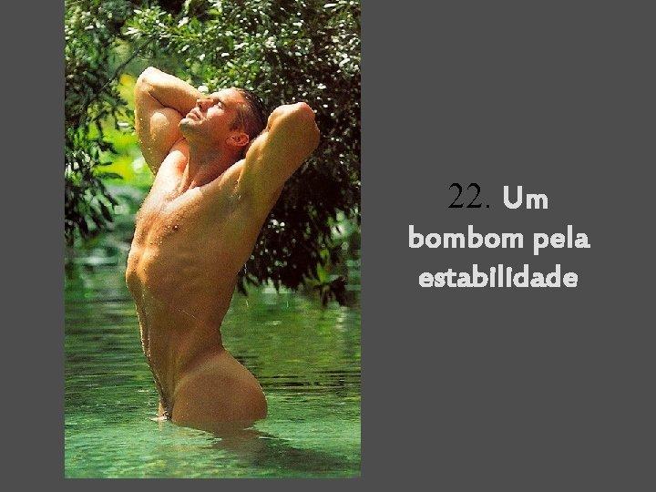 22. Um bombom pela estabilidade
