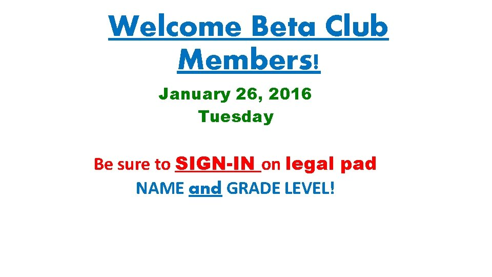 Welcome Beta Club Members! January 26, 2016 Tuesday Be sure to SIGN-IN on legal