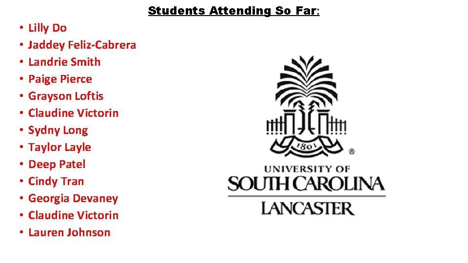 Students Attending So Far: • • • • Lilly Do Jaddey Feliz-Cabrera Landrie Smith