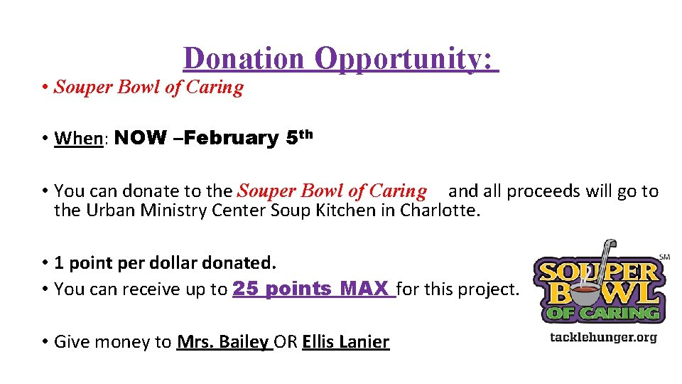 Donation Opportunity: • Souper Bowl of Caring • When: NOW –February 5 th •