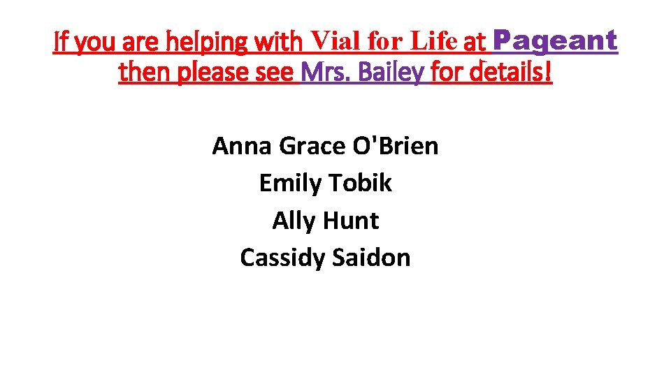 If you are helping with Vial for Life at Pageant then please see Mrs.