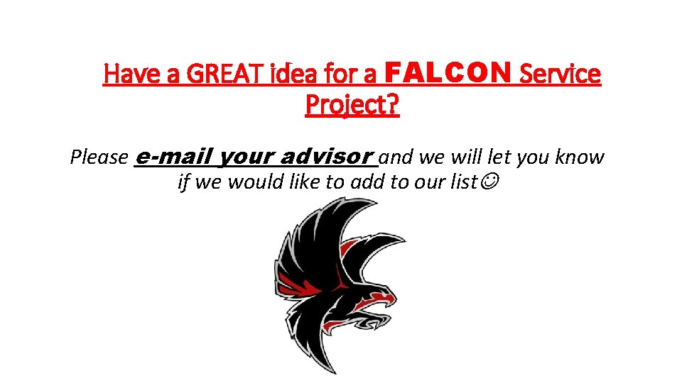 Have a GREAT idea for a FALCON Service Project? Please e-mail your advisor and