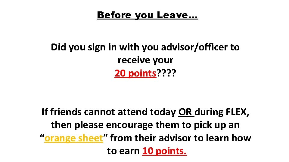 Before you Leave… Did you sign in with you advisor/officer to receive your 20