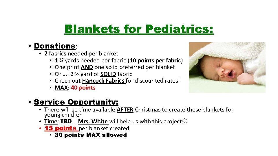 Blankets for Pediatrics: • Donations: • 2 fabrics needed per blanket • 1 ¼