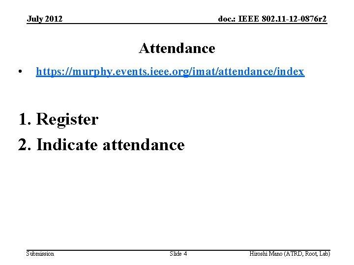 July 2012 doc. : IEEE 802. 11 -12 -0876 r 2 Attendance • https: