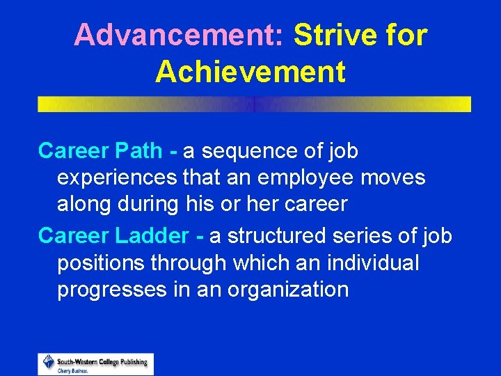 Advancement: Strive for Achievement Career Path - a sequence of job experiences that an