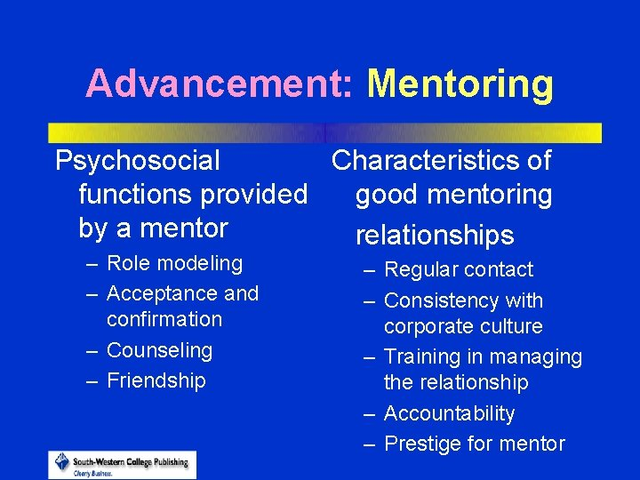 Advancement: Mentoring Psychosocial Characteristics of functions provided good mentoring by a mentor relationships –