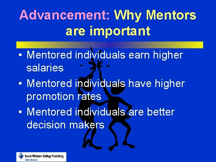 Advancement: Why Mentors are important • Mentored individuals earn higher salaries • Mentored individuals