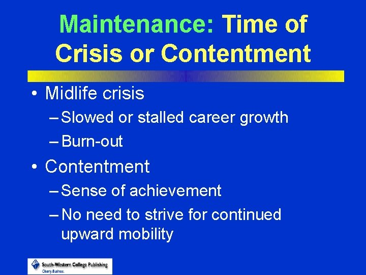 Maintenance: Time of Crisis or Contentment • Midlife crisis – Slowed or stalled career