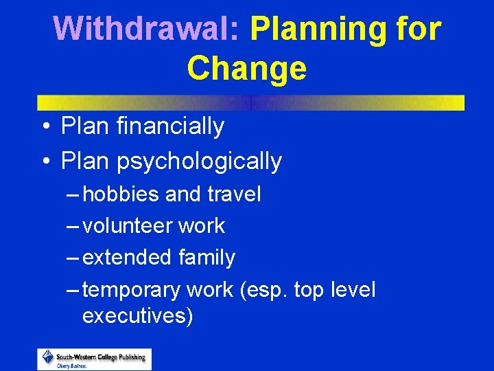 Withdrawal: Planning for Change • Plan financially • Plan psychologically – hobbies and travel