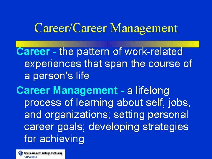 Career/Career Management Career - the pattern of work-related experiences that span the course of