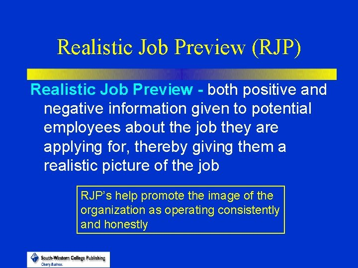 Realistic Job Preview (RJP) Realistic Job Preview - both positive and negative information given